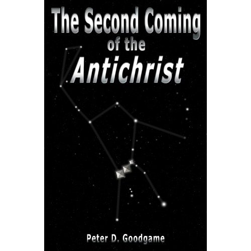 The Second Coming of the Antichrist: Peter D. Goodgame,Donna Howell: 9780985604516: Amazon.com: Books